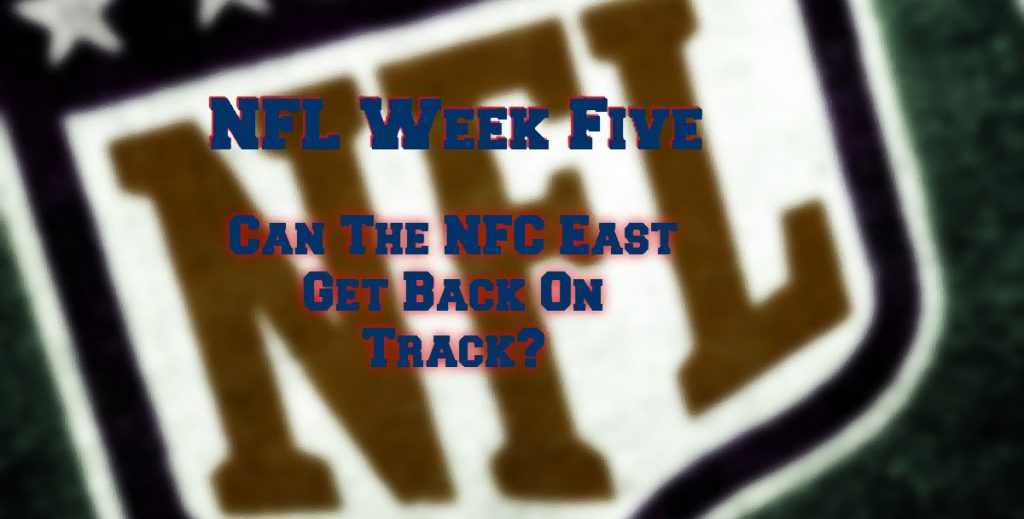 Week Five – Can The NFC East Get Some Wins Finally?