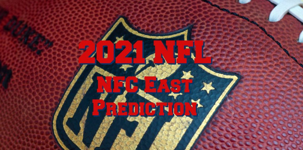 NFC East 2021 Preview The Most Open Division In The NFL?